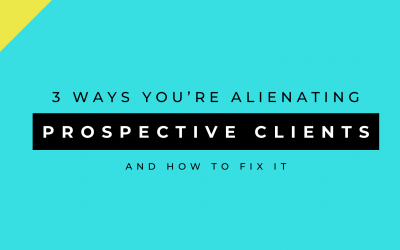 3 Ways You're Alienating Prospective Clients (and How to Fix It!)